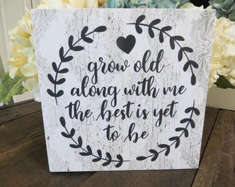 """Wood Sign, """"Grow Old Along With Me the Best is Yet to be"""", Wedding Gift, Anniversary Gift, Gift for Spouse"""