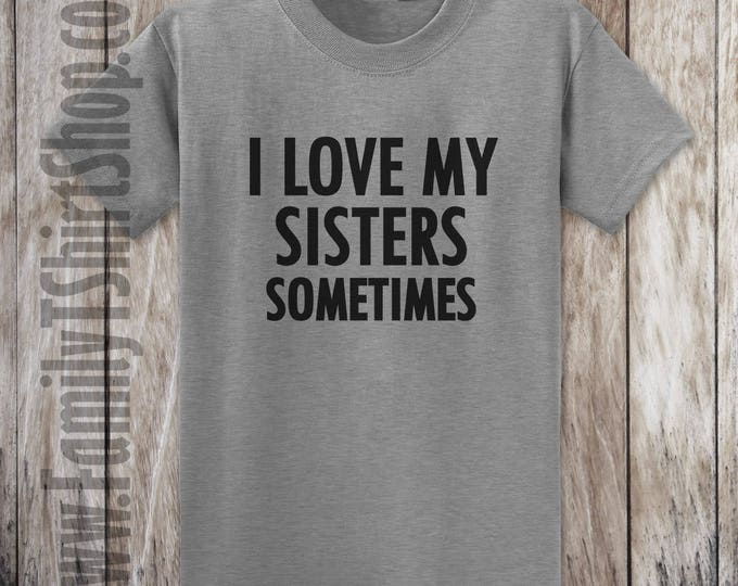 I Love My Sisters Sometimes T-shirt