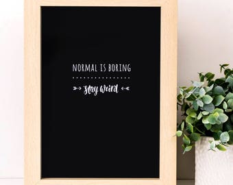 Normal Is Boring Stay Weird Print; Anniversary Gift; Black and White Print; Gift Under 10; Typography Print; SMP027