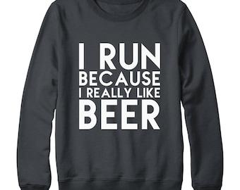 I Run Because I Really Like Beer Sweatshirt Fashion Trendy Shirt Saying Quote Sweatshirt Oversized Jumper Sweatshirt Women Sweatshirt Men