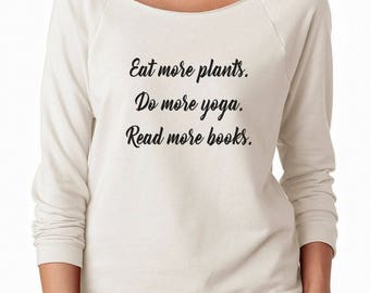 Eat More Plants Do More Yoga Read More Books Shirt Funny Women Sweatshirt Off Shoulder Sweatshirt Ladies Fashion Shirt Graphic Women Shirt
