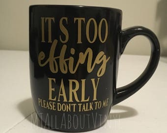 Its too effing early coffee mug