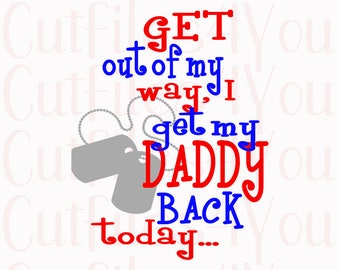 Get My Daddy Back svg, Army SVG, Soldier svg, redeployment svg, Silhouette cut file, Cricut cut file, SVG, DXF, png, eps file htv ready