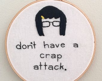 "Don't Have A Crap Attack | Tina Belcher | 6"" Embroidery Hoop"