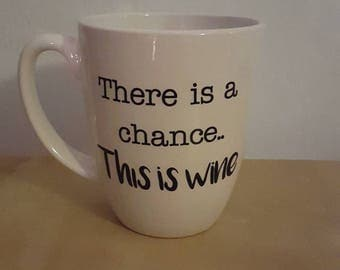 There Is A Chance This Is Wine Mug || Wine Mug || Wine Coffee Mug || There is A Chance Mug || Funny Coffee Mug || Wine Gift