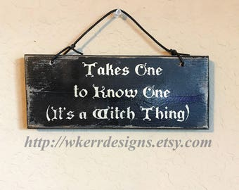 Takes One to Know One (It's a Witch Thing) Home Decor Sign, Witch Home Decor, Witch Sign, Witch Wall Decor, Witchy Sign, Funny Witch Sign