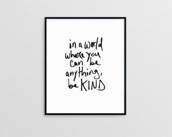 In a world where you can be anything, be kind |  hand lettered kindness quote modern minimal art