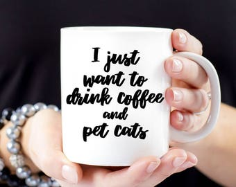 I Just Want to Drink Coffee and Pet Cats Mug