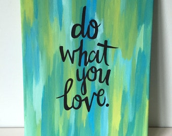 MADE TO ORDER Do What You Love-Blue and Green Quote Canvas 8x10 in.