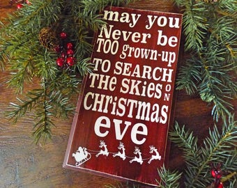 May You Never Be Too Grown Up To Search The Skies On Christmas Eve - Christmas Sign - Santa Sign - Holiday Sign - Christmas Decor - Wall Art