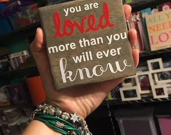 You are Loved More than You will Ever Know - Adorible Little Sign - Remind Someone you Love How Special they are!