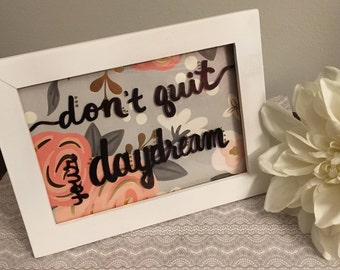 Don't Quit Your Daydream Hand Painted Frame