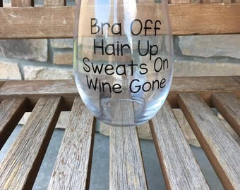 Bra Off Hair Up Sweats On Wine Gone Wine Glass, Funny Wine Glass, Custom Wine Glass, Quote Wine Glass, Wine Glass with Sayings, Gift for Her