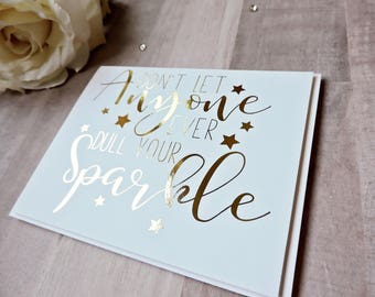Gold Foil Don't Let Anyone Dull Your Sparkle  Encouragement Card- Blank Card- Congrats Card- Graduation Card- Birthday Card- With Envelope