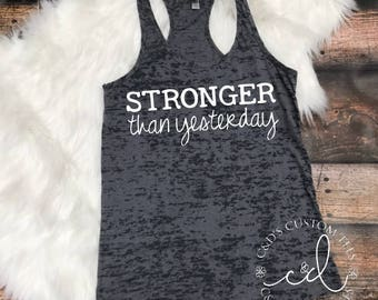 Stronger Than Yesterday Workout Tank - Workout Tank - Fitness Tank - Burnout Workout Tank - Workout Tank  - Women's Workout Tank