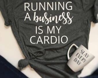 Running a business is my cardio shirt, boss lady shirt, mom boss shirt, lady boss shirt, lady business shirt, business cardio shirt,