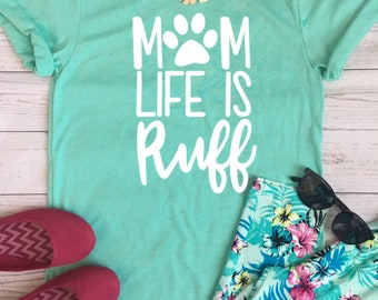 Mom life is Ruff shirt, mom life shirt, dog lover shirt, Mom life is Ruff, Dog mom shirt, Dog mom lover shirt, Dog mom tank, Dog shirt