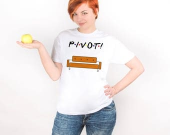 Pivot Shirt Friends TV Show Clothing Friends TV Show T Shirt Friends TV Show Tee Friends tv Series Tshirt Movie Quote Shirt with Text PA1236
