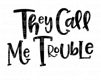 They Call Me Trouble svg file, Baby Girl SVG, Newborn Girl svg, Princess svg, Clip art, cuttables, Cricut, Silhouette, Cutting Files