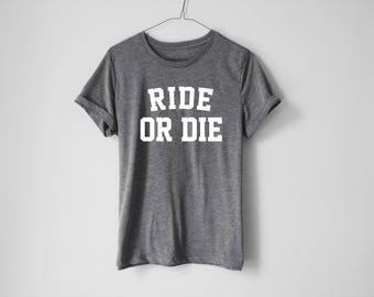 Ride Or Die T-Shirt - Hip Hop T-Shirt - Gangsta Shirt - Tumblr Shirt - Rap Shirt - Trendy Shirt - Tumblr Tees - Basic Shirt - Rap T-shirt