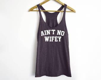 Ain't No Wifey Tank - Single Tank - Bride Tank - Wife Tank - Independence Tank - Trendy Tank - Bride Gifts - Bridal Tank Top - Wife Gifts