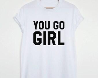 You go girl T-shirt, girl power, feminist shirt, go girl slogan t shirt
