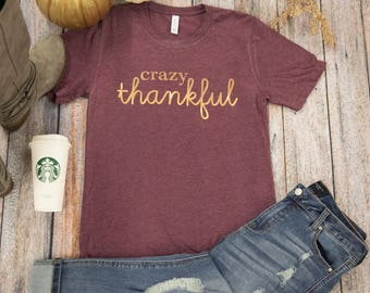 Crazy Thankful Graphic Tee...Fun Thanksgiving Tee..Stylish Fall Tee..Casual Thanksgiving Outfit..Fall Blouse