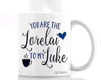 You Are The Lorelai to My Luke Gilmore Girls Coffee Mug
