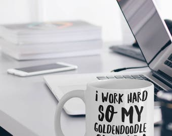 Goldendoodle Mug - Goldendoodle Gifts - I Work Hard So My Goldendoodle Can Have A Better Life - Funny Goldendoodle Coffee Mugs