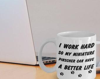 Miniature Pinscher Gifts - Miniature Pinscher Mug - I Work Hard So My Miniature Pinscher Can Have A Better Life