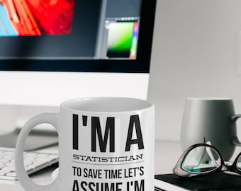 Statistician Mug - Funny Statistician Coffee Mug - Statistician Gifts - I'm A Statistician To Save Time Let's Assume I'm Never Wrong