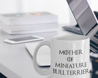 Miniature Bull Terrier Gifts - Miniature Bull Terrier Mug - Mini Terrier Dog - Mother Of Miniature Bull Terrier - Mother Of Dragons