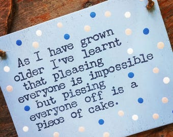 Growing Older-Funny Plaque-Funny Sign-Pissing People Off-Piece Of Cake-Funny Gift-Funny Quote