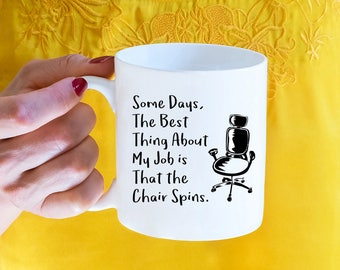 Some Days, The Best Thing About My Job Is That The Chair Spins. Coffee Mug - Funny Inspirational And Sarcasm, Stocking Stuffer, Office Mug