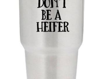 don't/be/a/heifer/decal/tumbler/farm/4-H/mom/cattle/dairy/fair/state/sticker/show/barn/gift/county/ranch/state/cow/funny/farm