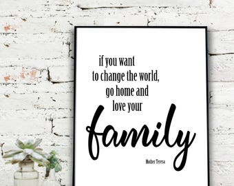 Instant Download Printable Art, If you want to change the world go home and love your family  {DIGITAL PRINT}