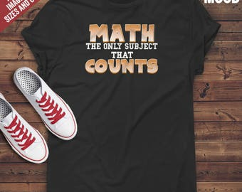 Math The Only Subject That Counts T-Shirt - Perfect Tee-Shirt for funny math teacher, math student, and mathematician. Math T-shirt