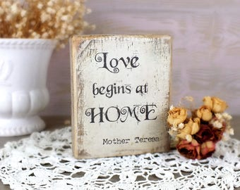 Love begins at home sign Small wooden signs Mother Teresa quote Chippy white Laove saying on wood Primitive desk decor Inspirational decor