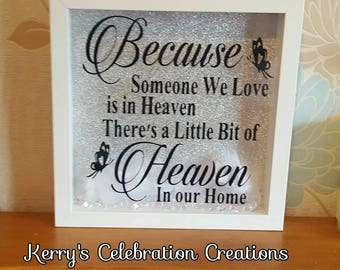 Memorial gift, in memory frame. 'Because someone we love is in heaven, there's a little bit of heaven in our home'