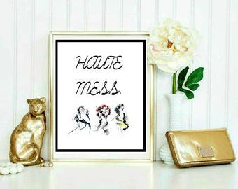 Haute Mess. Quote. Wall Decor. Wall Printable. 8x10in. Digital Download.