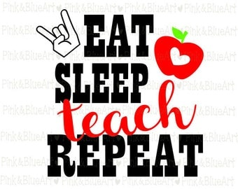 Eat Sleep Teach Repeat SVG Clipart Cut Files Silhouette Cameo Svg for Cricut and Vinyl File cutting Digital cuts file DXF Png Pdf Eps