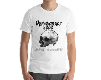 Democracy is Dead T-Shirt