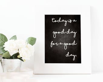 "Chalkboard printable quote, ""Today is a good day for a good day"", modern farmhouse decor, instant download, 8x10 sign, wedding gift"
