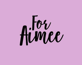 For Aimee