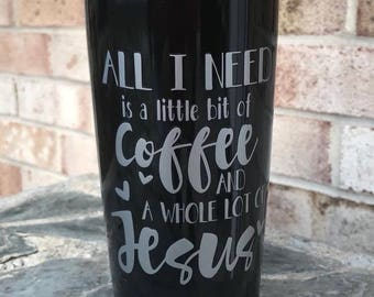 Stainless Steel Travel Mug Coffee and Jesus, Coffee Mug, All I Need is a little bit of Coffee and a Whole Lot of Jesus, Travel Tumbler 20oz,