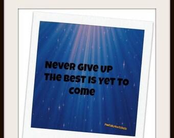 Never Give UP -Digital Download JPG- Printable Art.