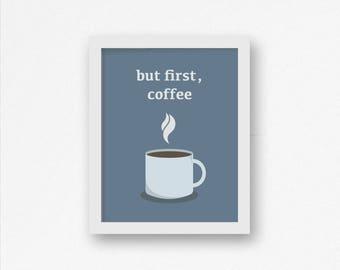 But First Coffee, Coffee Decor, Coffee Print, Kitchen Decor, Kitchen Wall Art, Office Decor, Coffee Wall Art, Printable Art, Printable