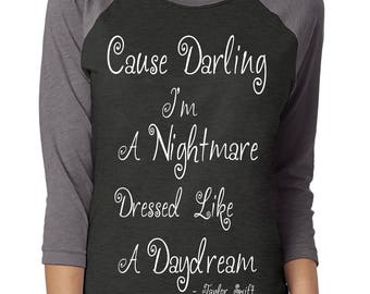"Taylor Swift ""Cause Darling I'm A Nightmare Dressed Like A Daydream"" T-Shirt - Vinyl Pressed 3/4 Next Level Apparel Baseball Tee"