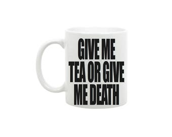 Give me tea or give me death mug
