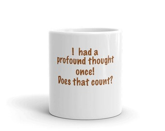 I Had A Profound Thought Once.  Does That Count? Mug